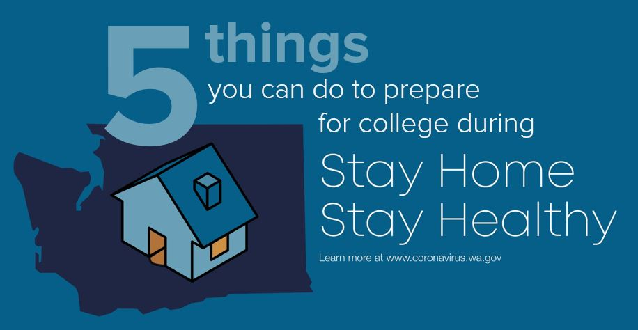 Graphic with washington state, a home, and text stating 5 things you can do to prepare for college durnig stay home stay healthy